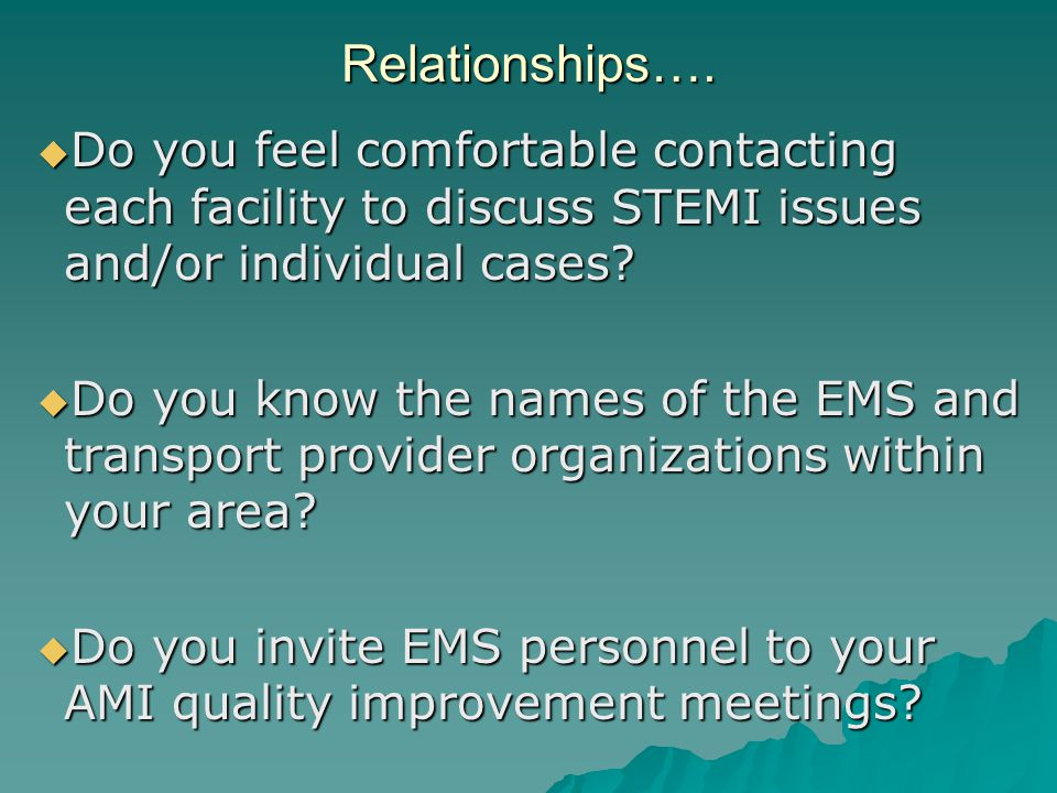 Relationships…. Do you feel comfortable contacting each facility to discuss STEMI issues and/or individual cases
