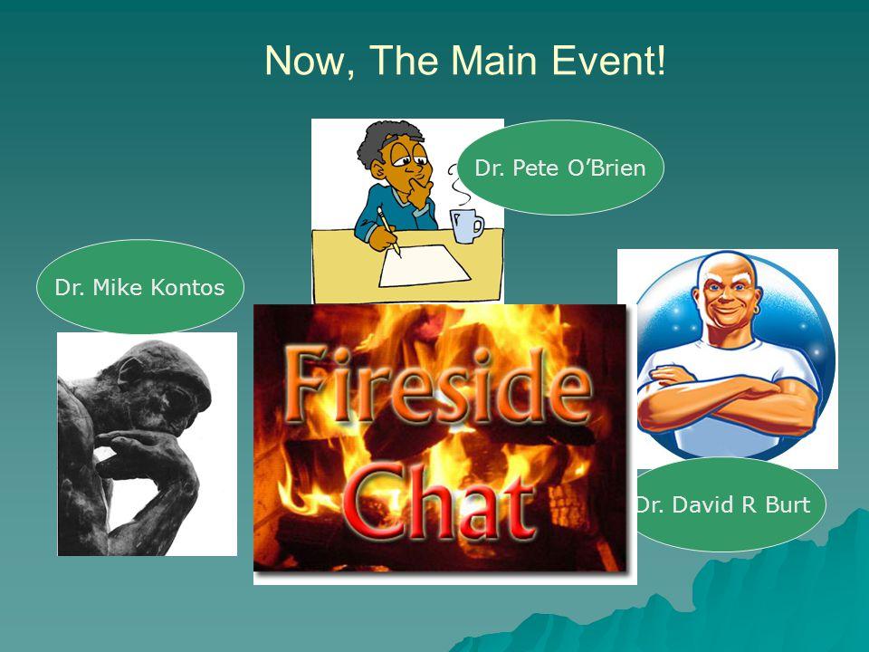 Now, The Main Event! Dr. Pete O'Brien Dr. Mike Kontos Dr. David R Burt