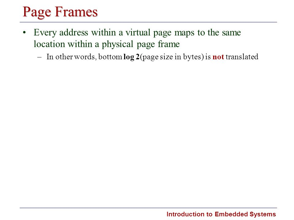 Page Frames Every address within a virtual page maps to the same location within a physical page frame.