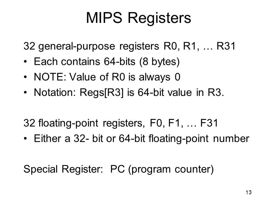 MIPS Registers 32 general-purpose registers R0, R1, … R31