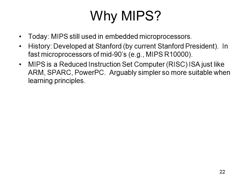 Why MIPS Today: MIPS still used in embedded microprocessors.