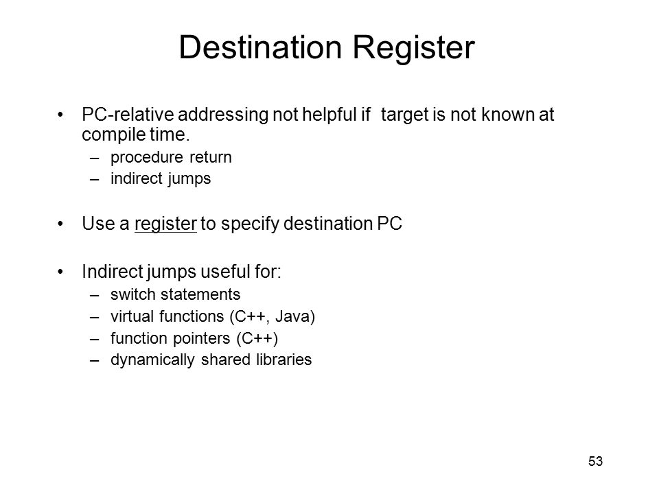 Destination Register PC-relative addressing not helpful if target is not known at compile time. procedure return.