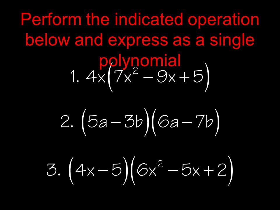 Perform the indicated operation below and express as a single polynomial