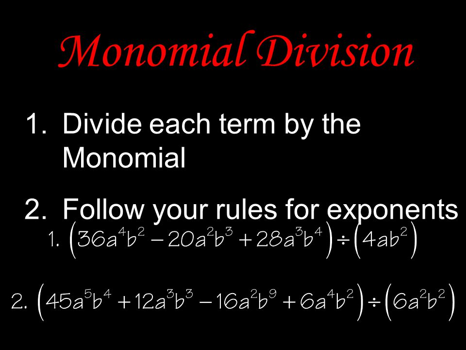 Monomial Division Divide each term by the Monomial
