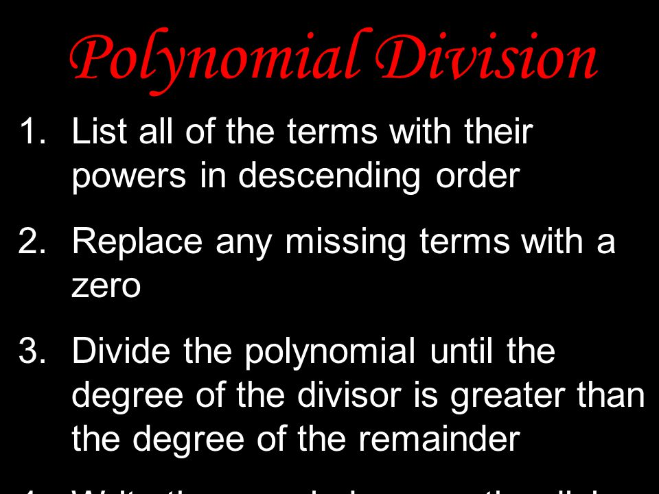 Polynomial Division List all of the terms with their powers in descending order. Replace any missing terms with a zero.