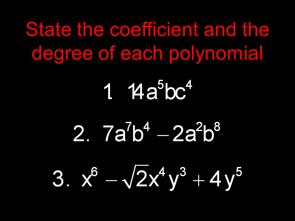 State the coefficient and the degree of each polynomial