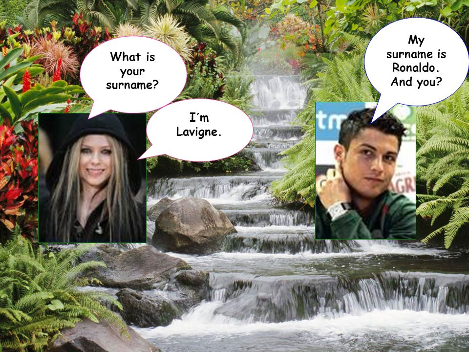 My surname is Ronaldo. And you What is your surname I´m Lavigne.