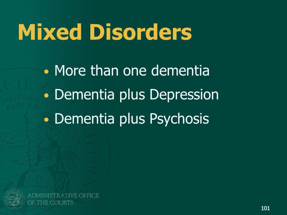 Mixed Disorders More than one dementia Dementia plus Depression