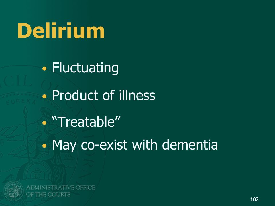 Delirium Fluctuating Product of illness Treatable