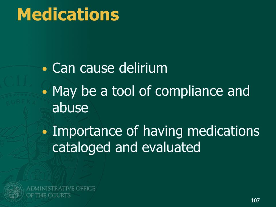 Medications Can cause delirium May be a tool of compliance and abuse