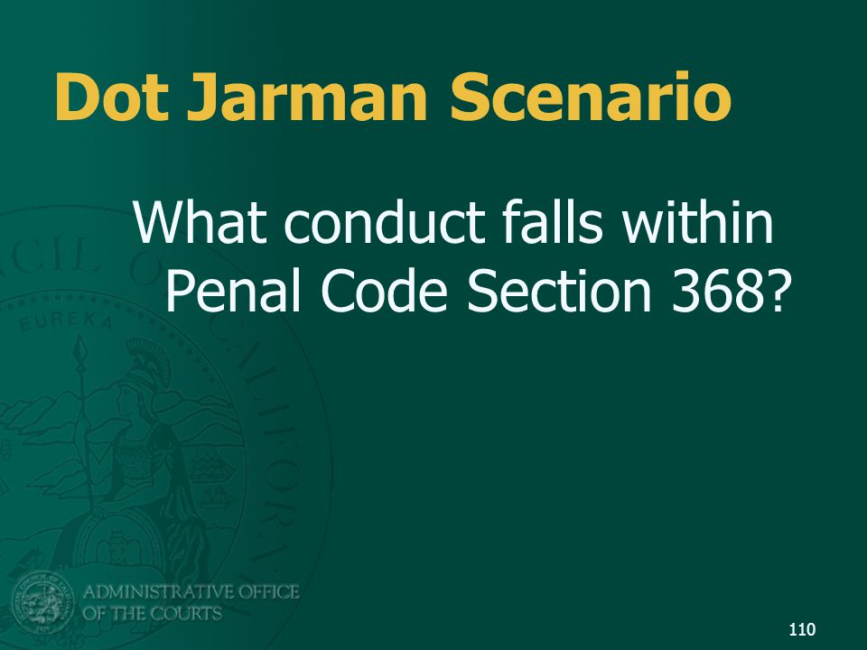Dot Jarman Scenario What conduct falls within Penal Code Section 368