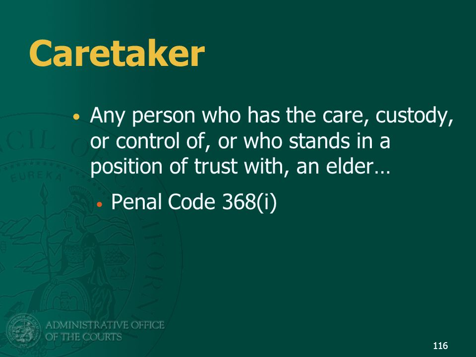 Caretaker Any person who has the care, custody, or control of, or who stands in a position of trust with, an elder…