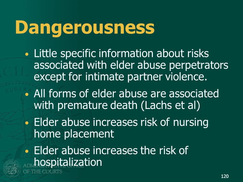 Dangerousness Little specific information about risks associated with elder abuse perpetrators except for intimate partner violence.