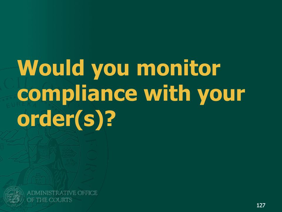 Would you monitor compliance with your order(s)