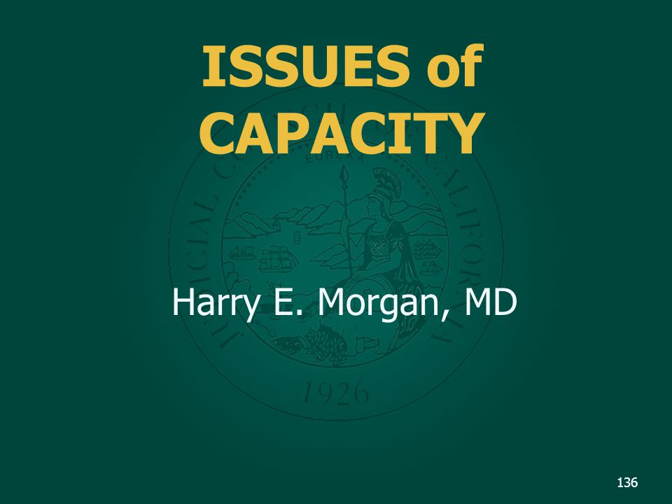 ISSUES of CAPACITY Harry E. Morgan, MD