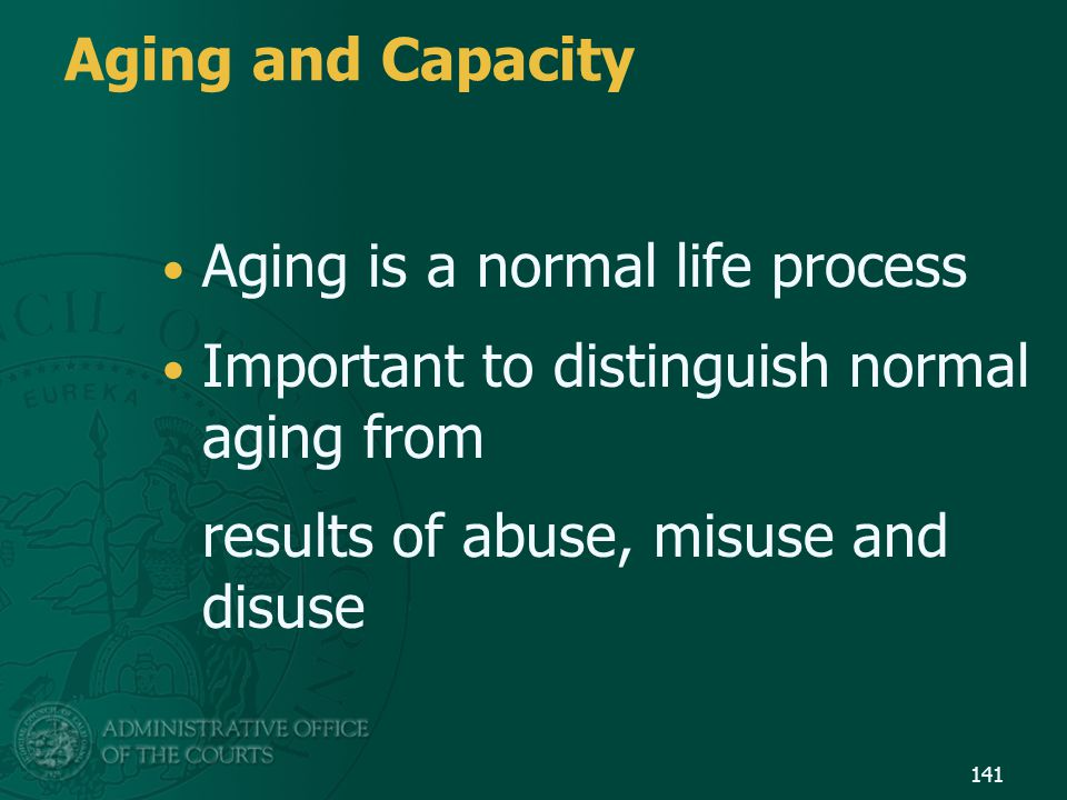 Aging and Capacity Aging is a normal life process.