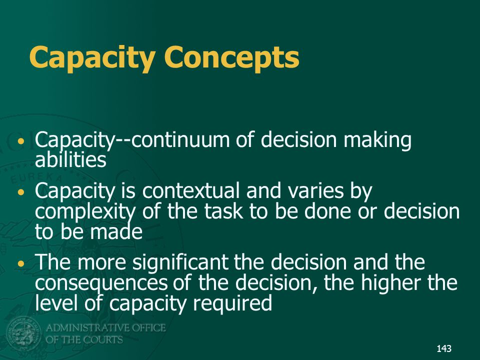 Capacity Concepts Capacity--continuum of decision making abilities