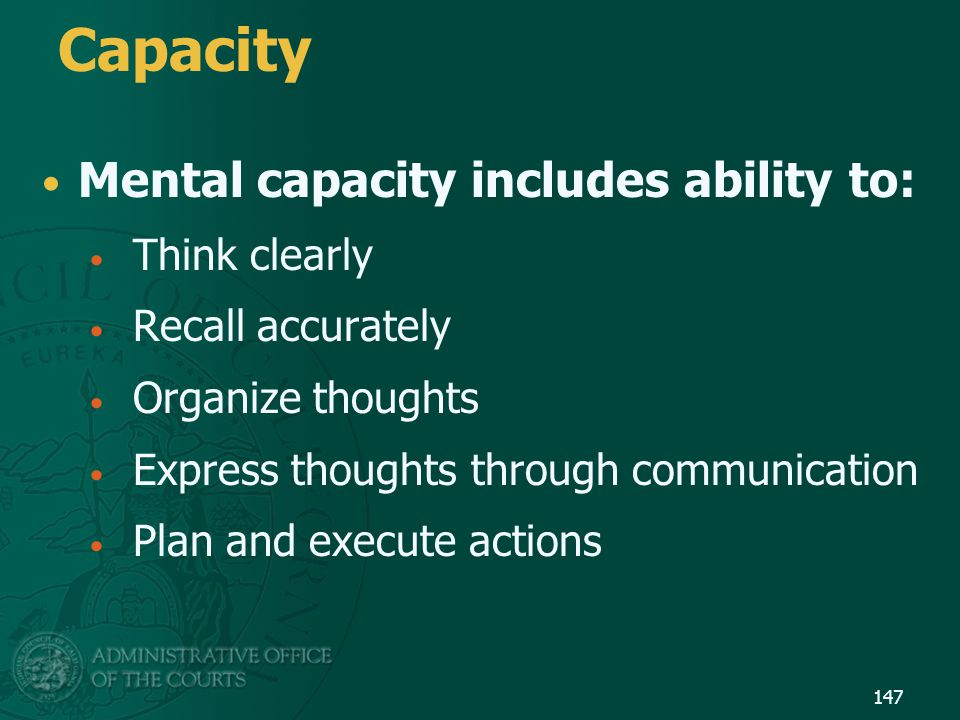 Capacity Mental capacity includes ability to: Think clearly