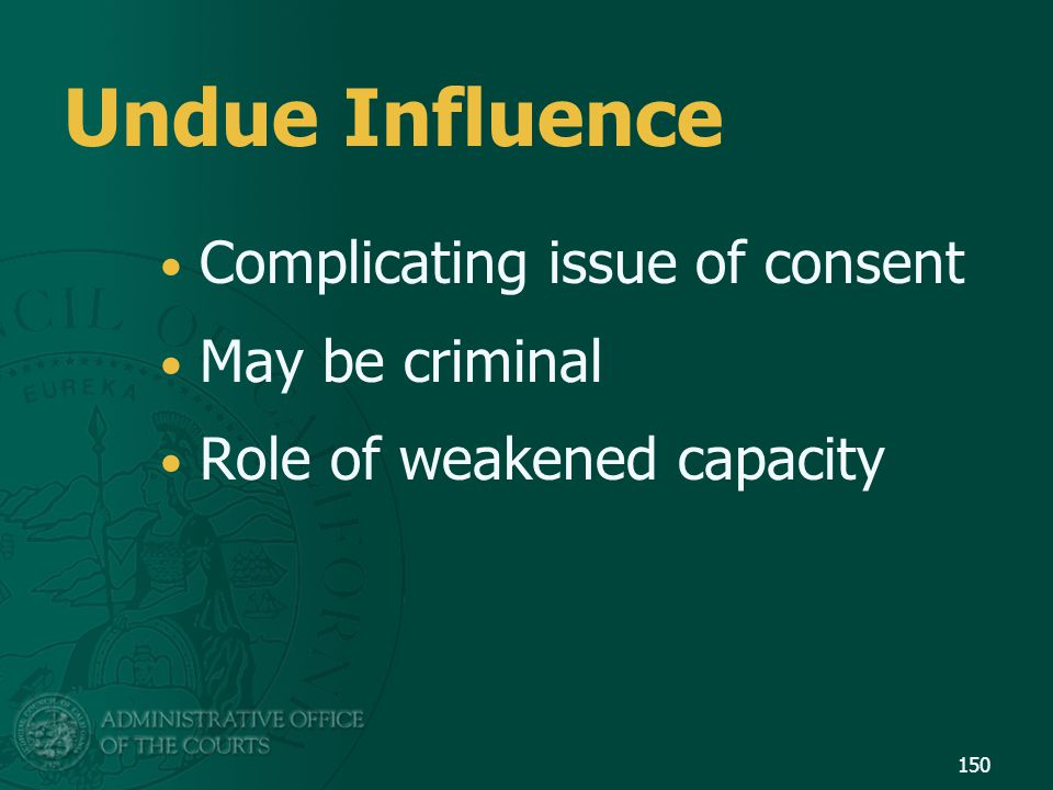 Undue Influence Complicating issue of consent May be criminal