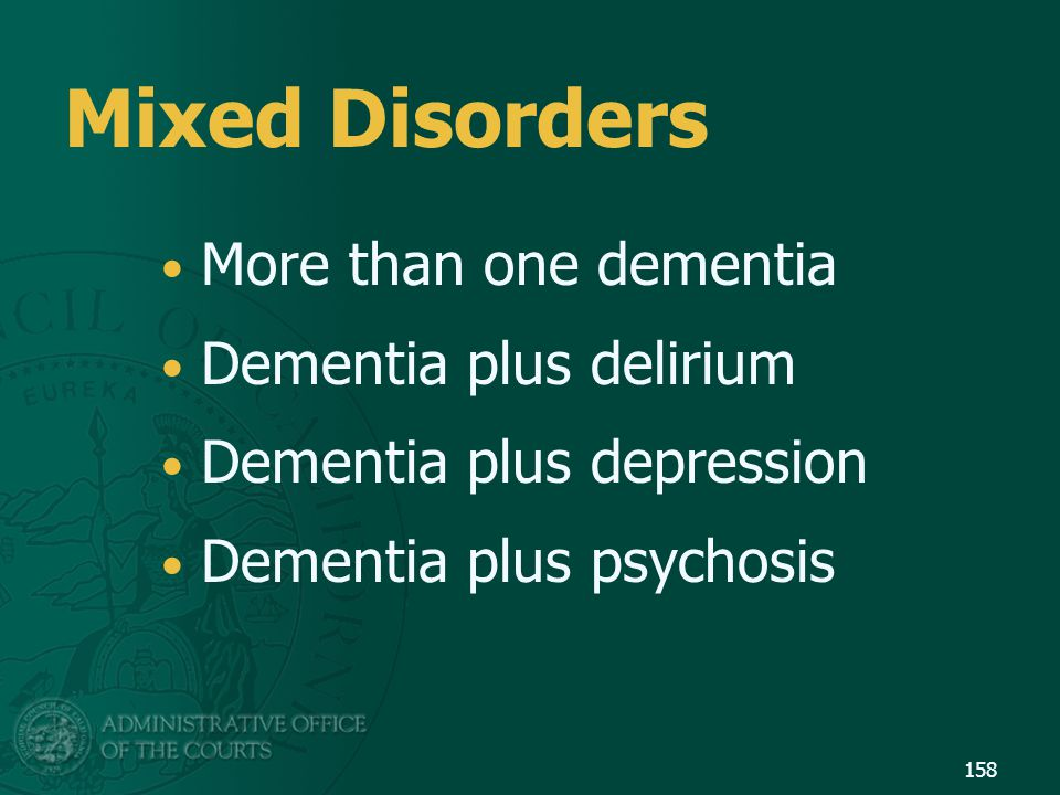 Mixed Disorders More than one dementia Dementia plus delirium