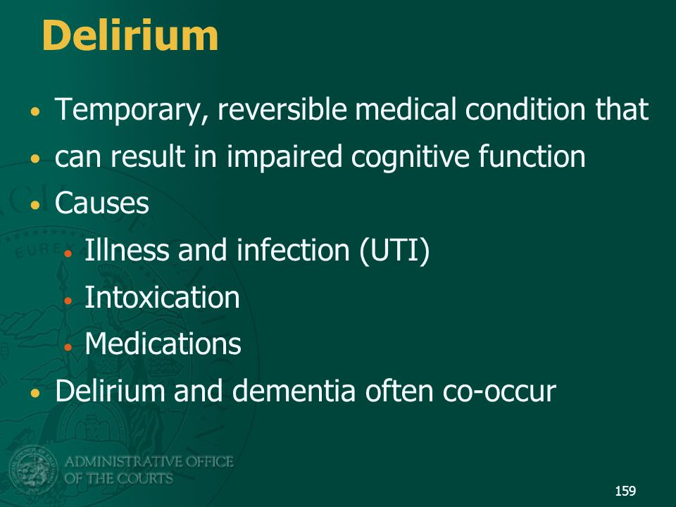 Delirium Temporary, reversible medical condition that