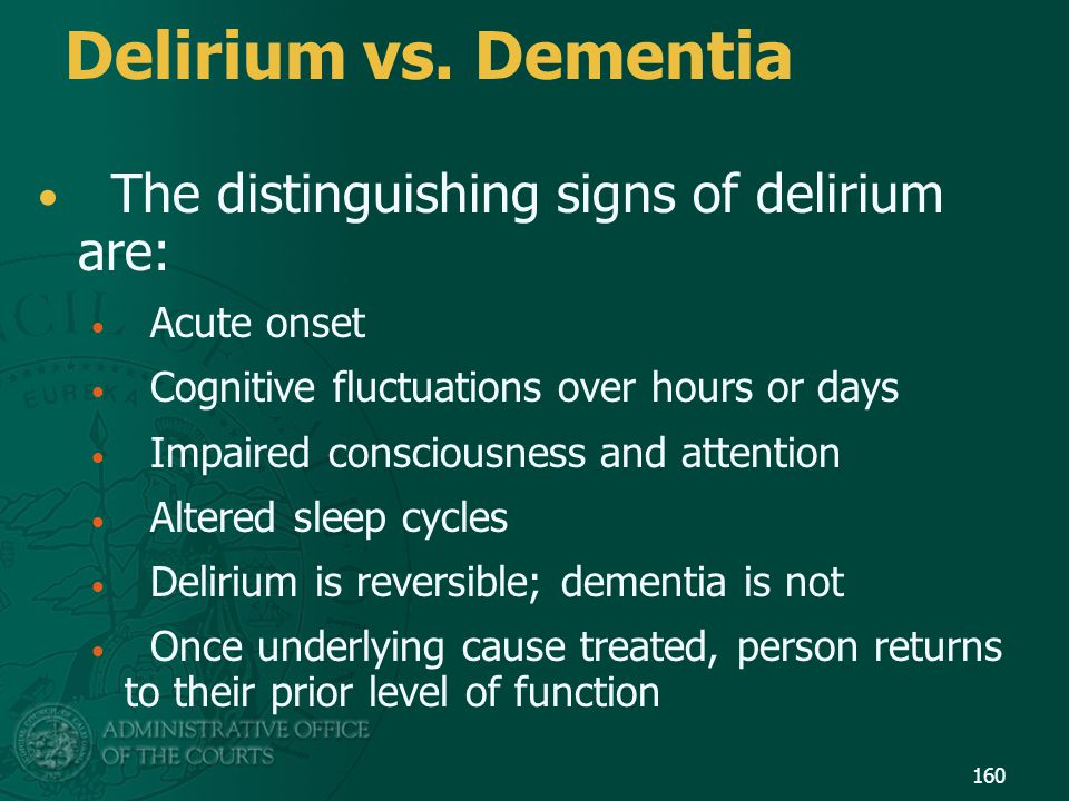 Delirium vs. Dementia The distinguishing signs of delirium are: