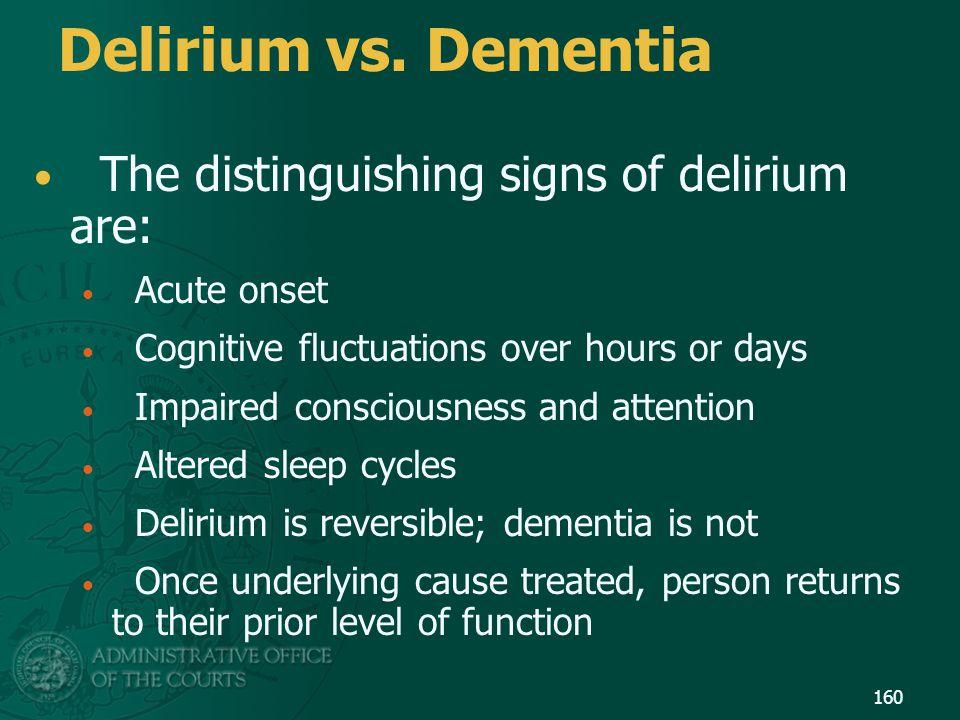 Delirium vs. Dementia The distinguishing signs of delirium are: