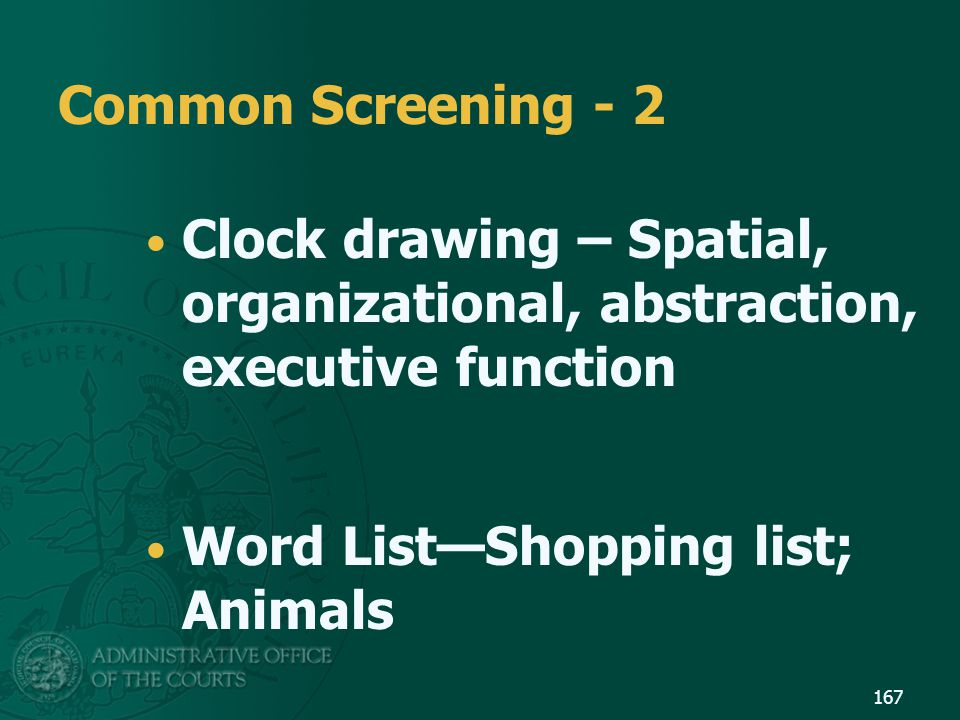 Common Screening - 2 Clock drawing – Spatial, organizational, abstraction, executive function. Word List—Shopping list; Animals.