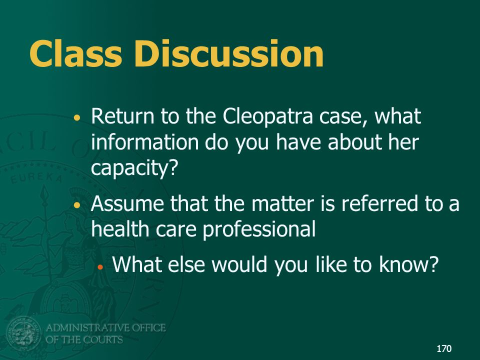 Class Discussion Return to the Cleopatra case, what information do you have about her capacity