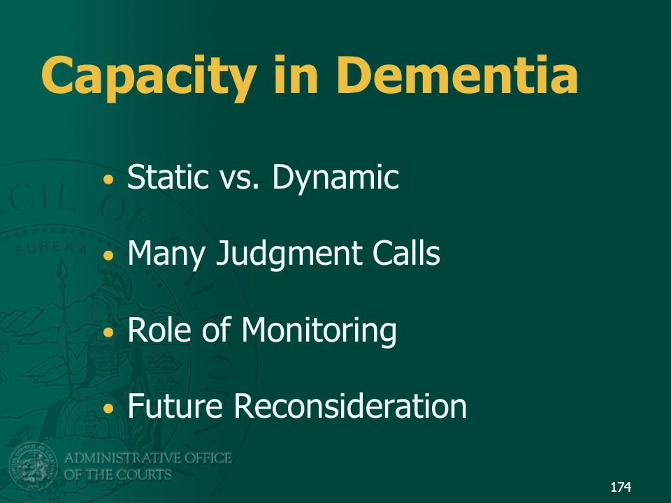 Capacity in Dementia Static vs. Dynamic Many Judgment Calls