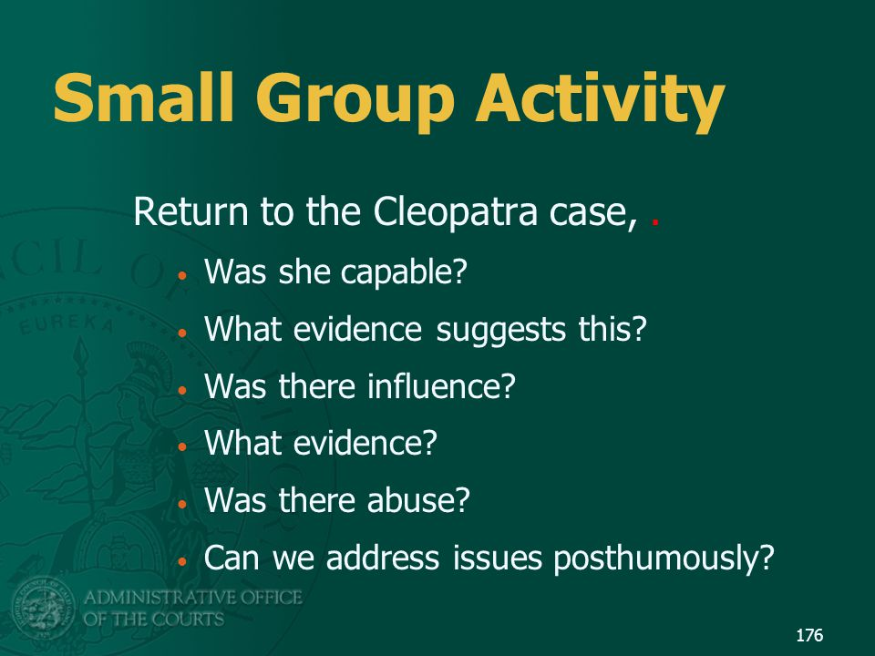 Small Group Activity Return to the Cleopatra case, . Was she capable