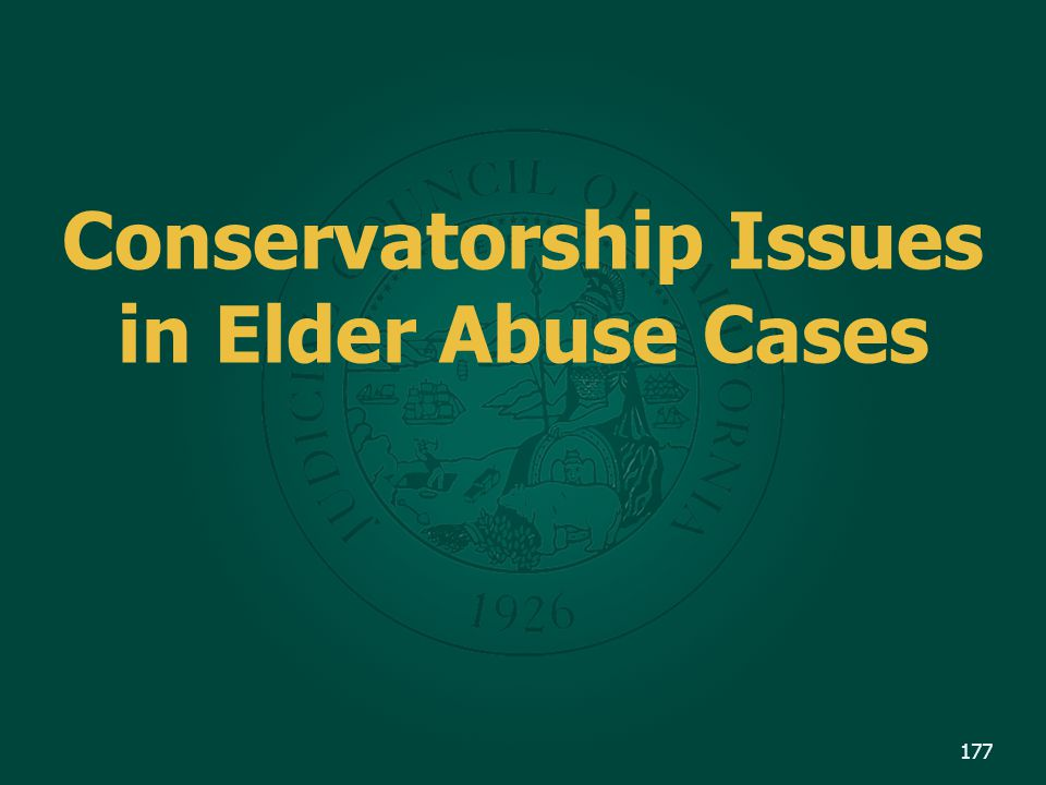 Conservatorship Issues in Elder Abuse Cases