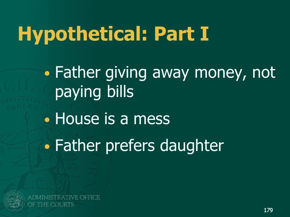Hypothetical: Part I Father giving away money, not paying bills