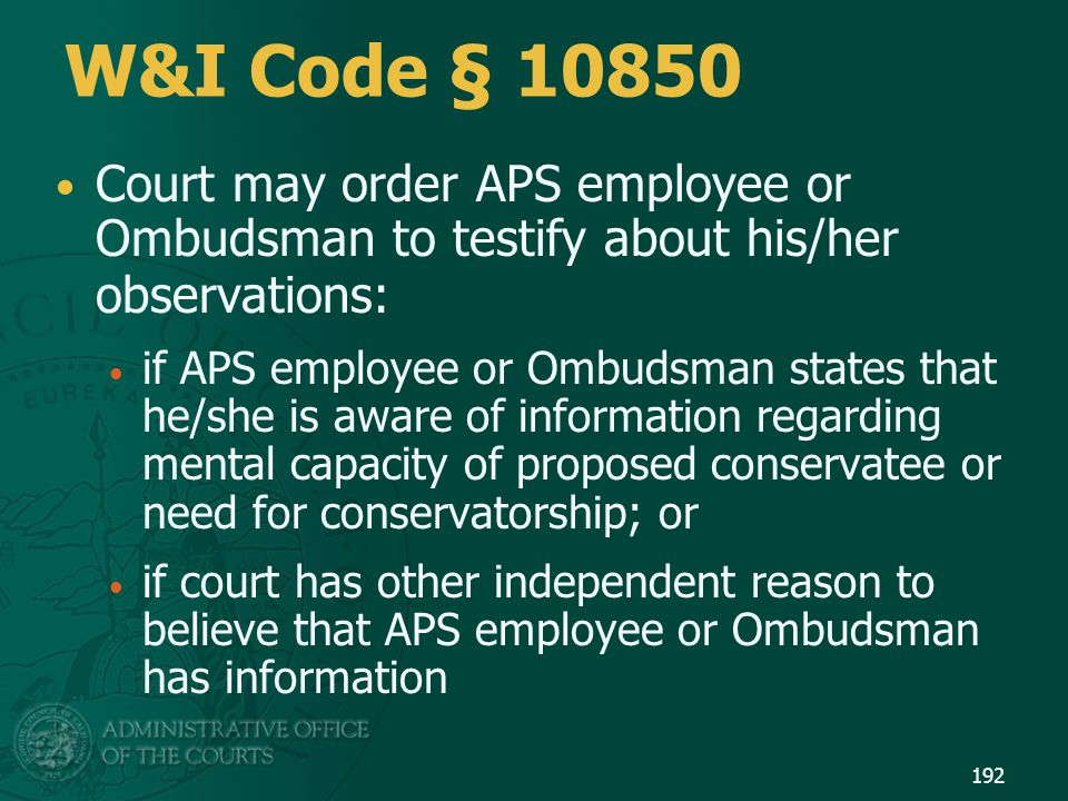 W&I Code § 10850 Court may order APS employee or Ombudsman to testify about his/her observations:
