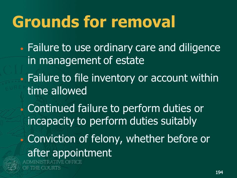 Grounds for removal Failure to use ordinary care and diligence in management of estate. Failure to file inventory or account within time allowed.