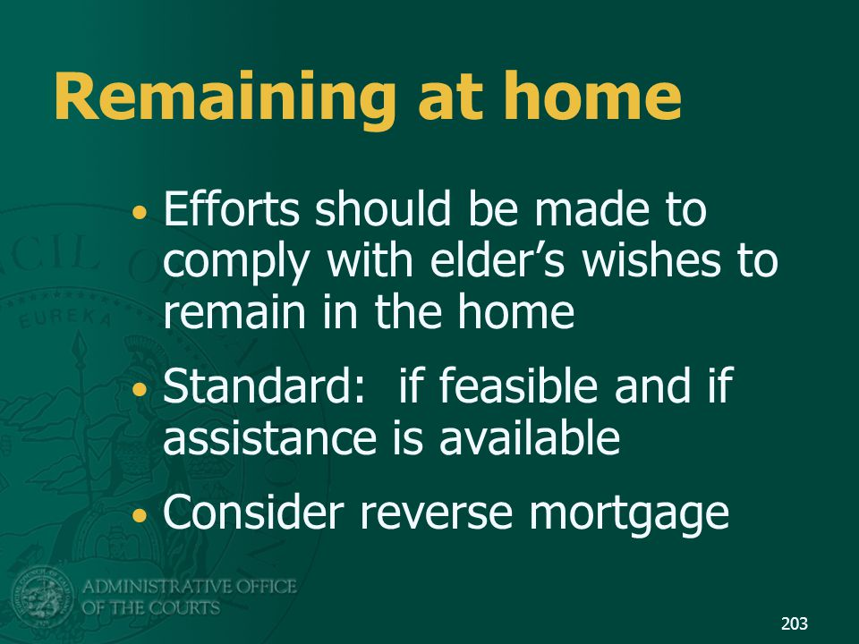 Remaining at home Efforts should be made to comply with elder's wishes to remain in the home. Standard: if feasible and if assistance is available.