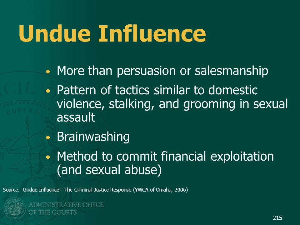 Undue Influence More than persuasion or salesmanship