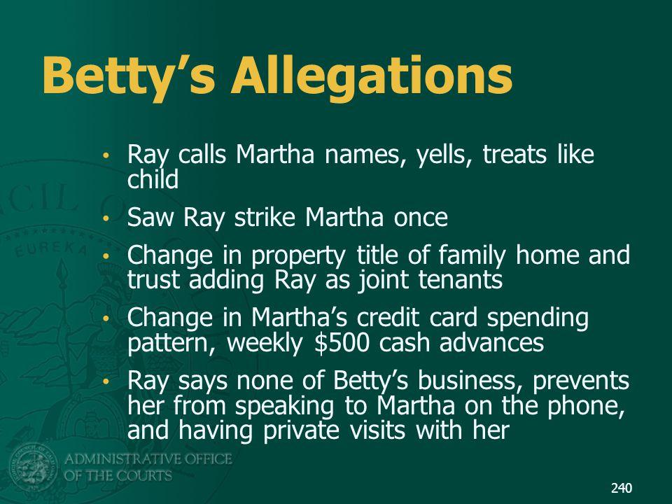 Betty's Allegations Ray calls Martha names, yells, treats like child