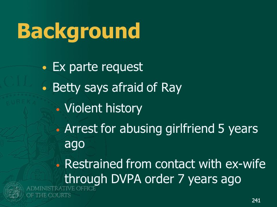 Background Ex parte request Betty says afraid of Ray Violent history