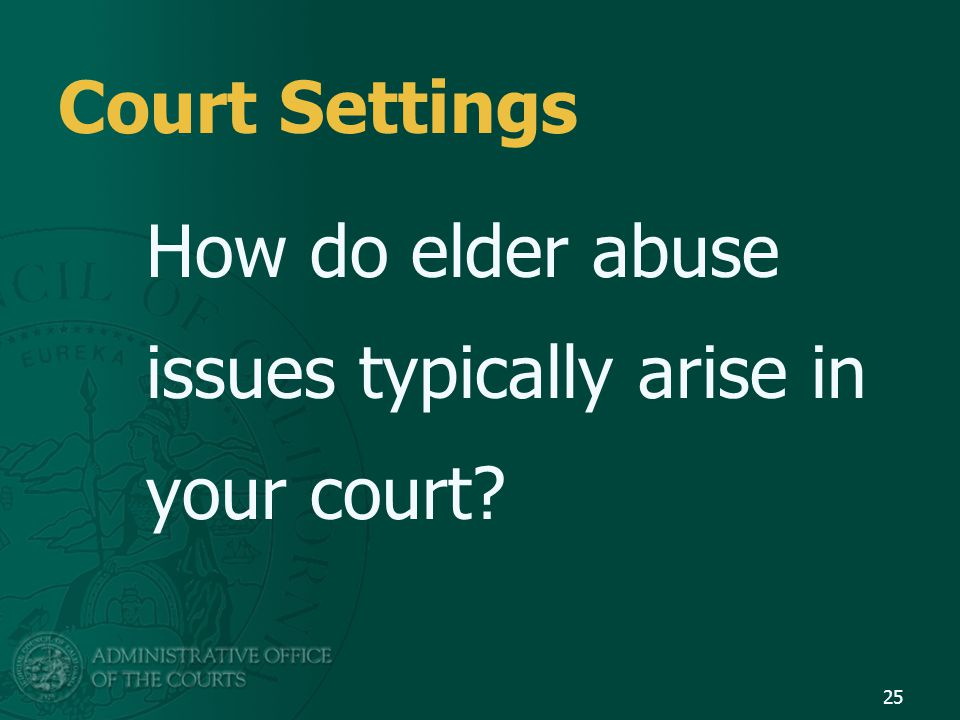 Court Settings How do elder abuse issues typically arise in your court