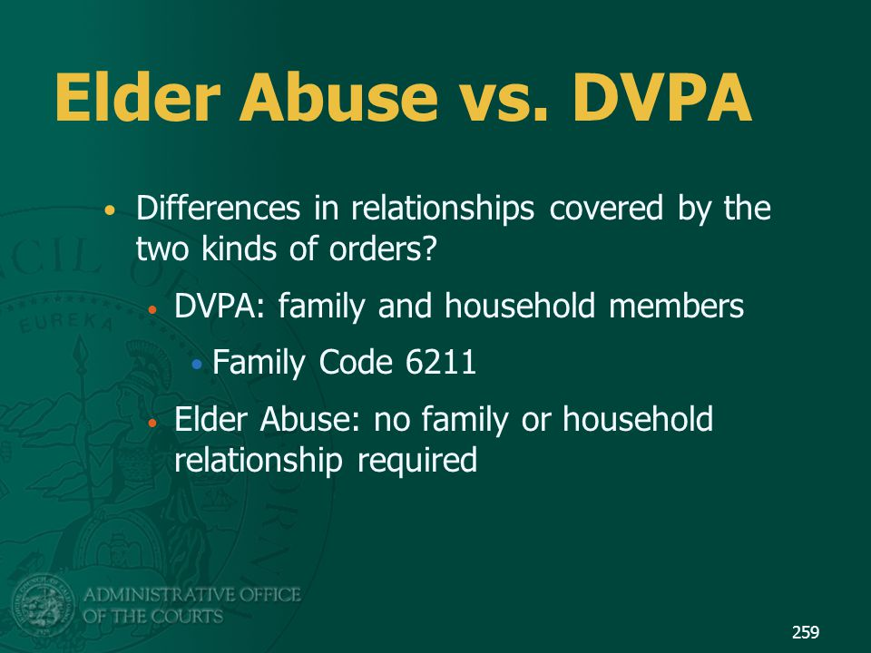Elder Abuse vs. DVPA Differences in relationships covered by the two kinds of orders DVPA: family and household members.