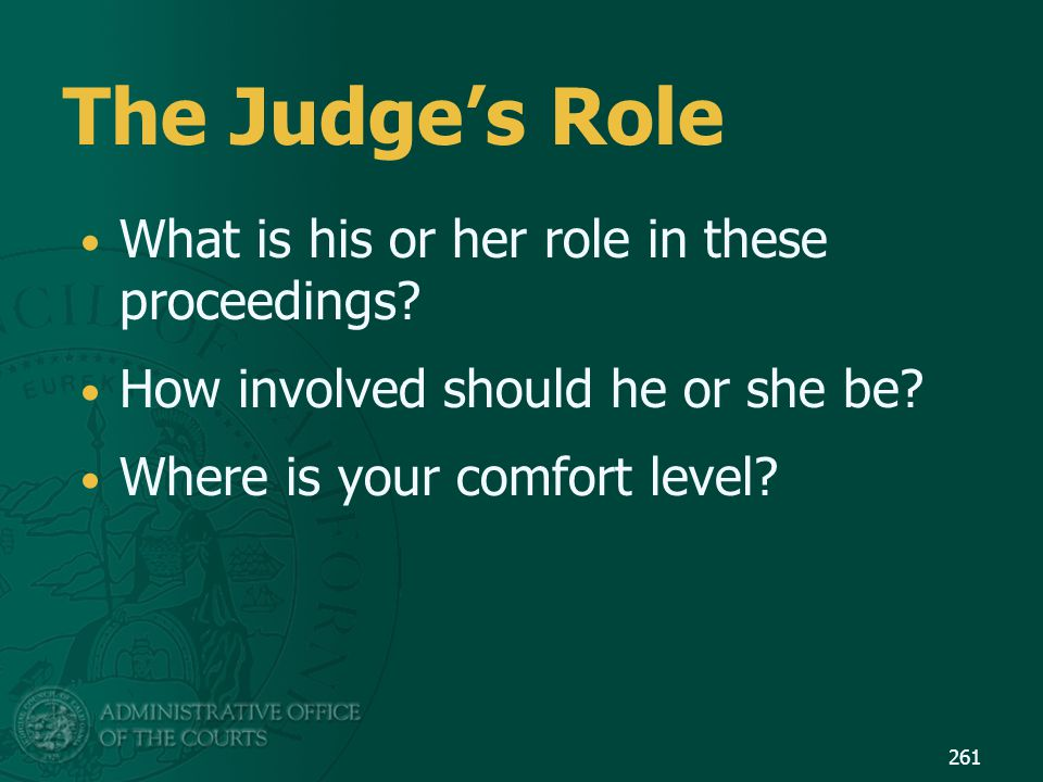 The Judge's Role What is his or her role in these proceedings