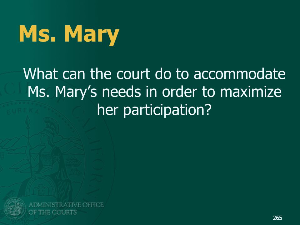 Ms. Mary What can the court do to accommodate Ms.