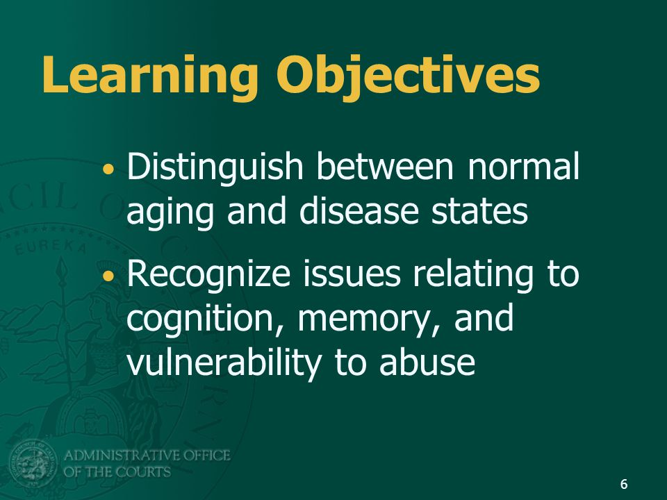Learning Objectives Distinguish between normal aging and disease states.