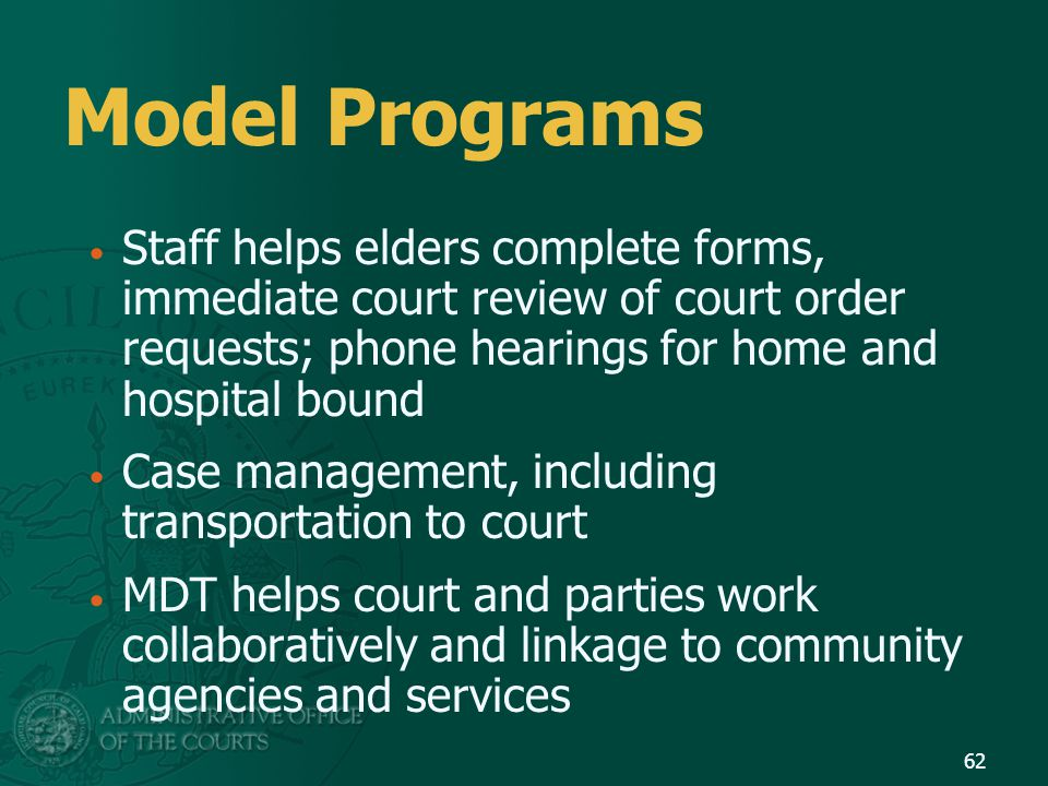 Model Programs Staff helps elders complete forms, immediate court review of court order requests; phone hearings for home and hospital bound.
