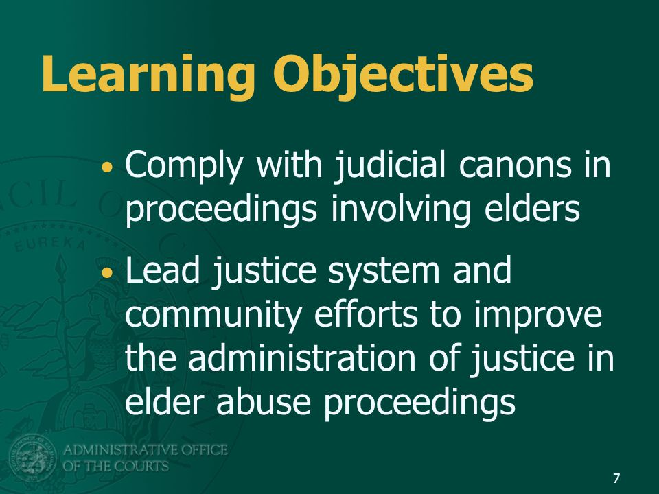 Learning Objectives Comply with judicial canons in proceedings involving elders.
