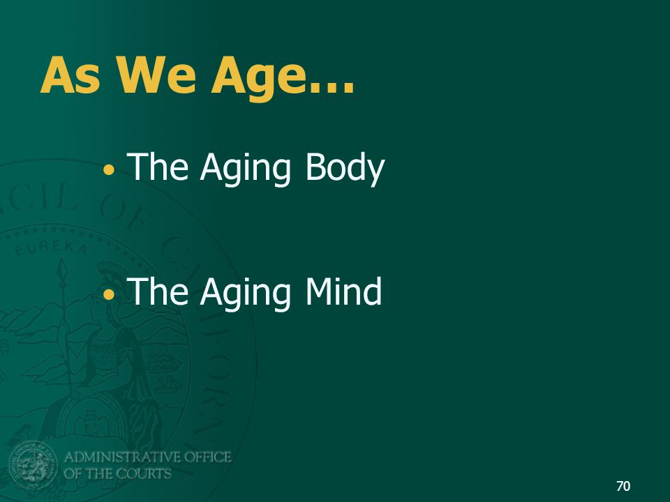 As We Age… The Aging Body The Aging Mind