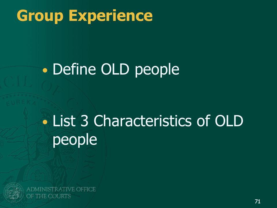 List 3 Characteristics of OLD people