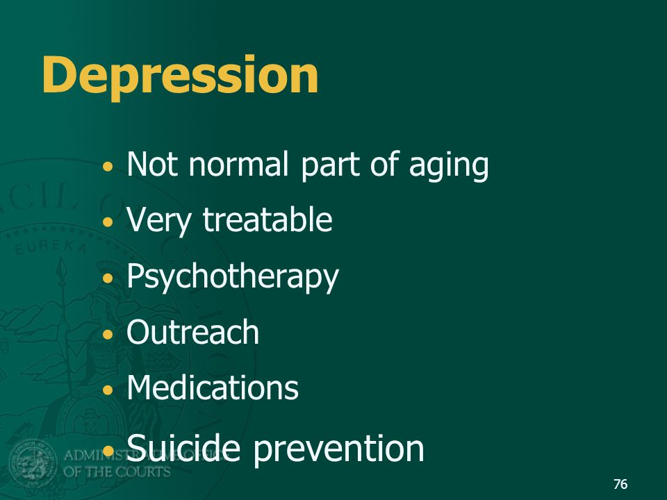 Depression Suicide prevention Not normal part of aging Very treatable