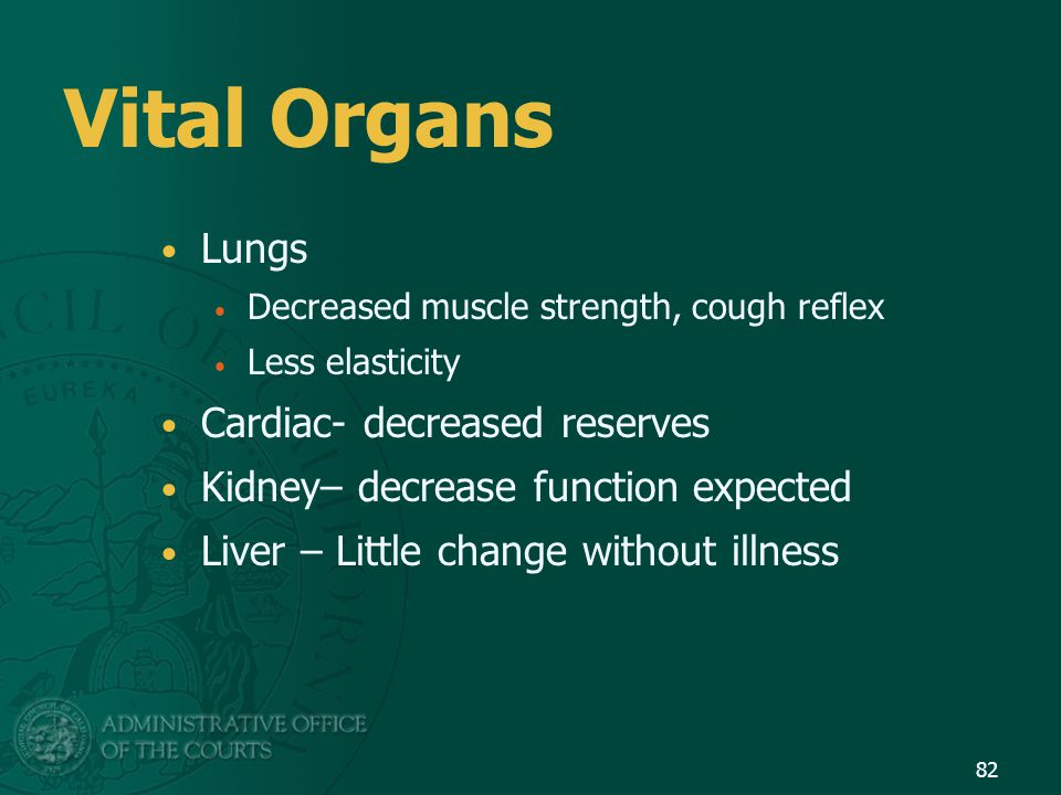 Vital Organs Lungs Cardiac- decreased reserves